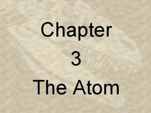 Chapter 3 The Atom The Atom 450 B