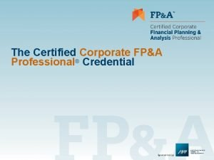 The Certified Corporate FPA Professional Credential About AFP