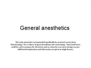 General anesthetics This study material is recommended specifically