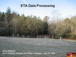 ETA Data Processing Steve Ellingson Low Frequency Software