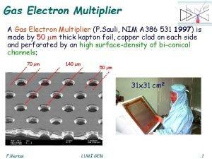 Gas Electron Multiplier A Gas Electron Multiplier F