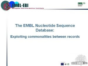 The EMBL Nucleotide Sequence Database Exploiting commonalities between