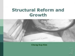 Structural Reform and Growth Chong Sup Kim Objectives