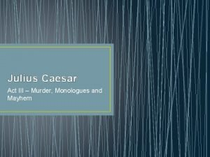 Julius Caesar Act III Murder Monologues and Mayhem