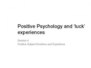 Positive Psychology and luck experiences Session 4 Positive