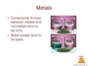 Metals Compounds formed between metals and nonmetals tend
