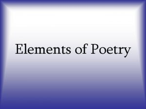 Elements of Poetry Elements of Poetry What is