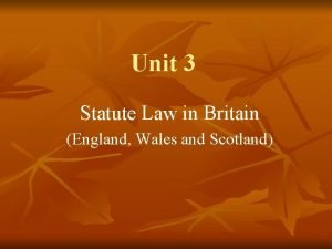 Unit 3 Statute Law in Britain England Wales