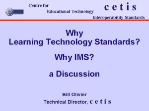 cetis Centre for Educational Technology Interoperability Standards Why