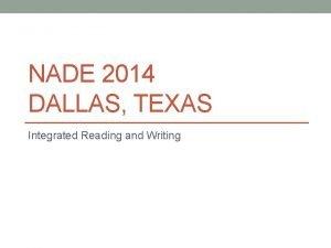 NADE 2014 DALLAS TEXAS Integrated Reading and Writing