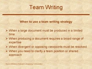 Team Writing When to use a team writing