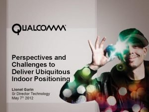 Perspectives and Challenges to Deliver Ubiquitous Indoor Positioning