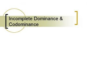 Incomplete Dominance Codominance Review of Mendels Principles n
