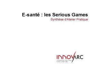 Esant les Serious Games Synthse dAtelier Pratique Synthse