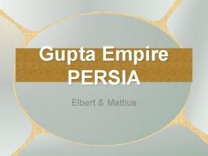 Gupta Empire PERSIA Elbert Mattius Introduction Gupta Empire