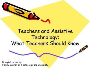 Teachers and Assistive Technology What Teachers Should Know