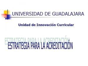 UNIVERSIDAD DE GUADALAJARA Unidad de Innovacin Curricular Propuesta