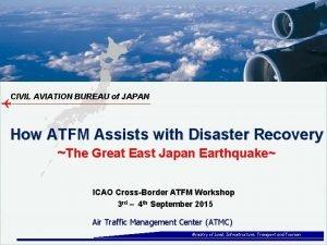 CIVIL AVIATION BUREAU of JAPAN How ATFM Assists