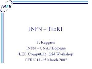 INFN TIER 1 F Ruggieri INFN CNAF Bologna