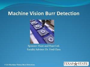 Machine Vision Burr Detection Sponsor Hunt and Hunt