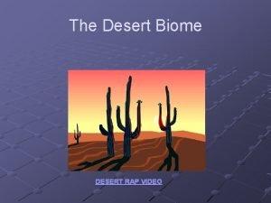 The Desert Biome DESERT RAP VIDEO C H