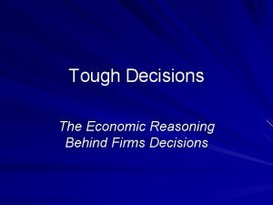 Tough Decisions The Economic Reasoning Behind Firms Decisions