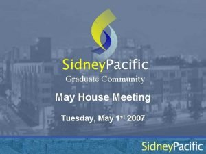 Sidney Pacific Graduate Community May House Meeting Tuesday