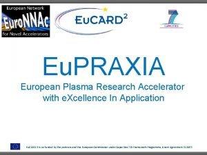 Eu PRAXIA European Plasma Research Accelerator with e