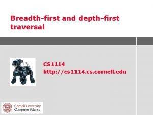 Breadthfirst and depthfirst traversal CS 1114 http cs