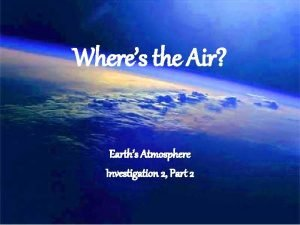 Wheres the Air Earths Atmosphere Investigation 2 Part