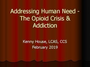 Addressing Human Need The Opioid Crisis Addiction Kenny