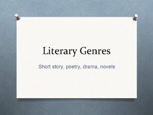 Literary Genres Short story poetry drama novels Short