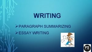 WRITING PARAGRAPH SUMMARIZING ESSAY WRITING PARAGRAPH SUMMARIZING TIPS