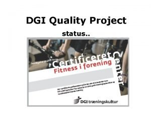 DGI Quality Project status Our Challenges Quality reform