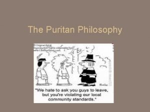 The Puritan Philosophy Basic Timeline 1630 The Great