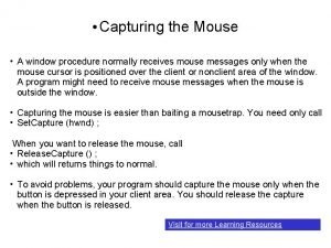 Capturing the Mouse A window procedure normally receives