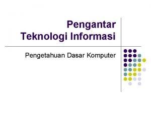Pengantar Teknologi Informasi Pengetahuan Dasar Komputer Konsep Komputer