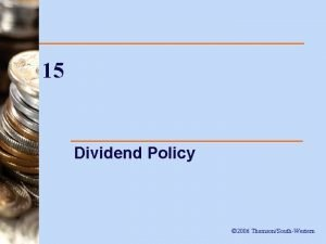 15 Dividend Policy 2006 ThomsonSouthWestern Introduction n This