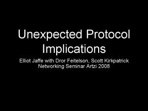 Unexpected Protocol Implications Elliot Jaffe with Dror Feitelson