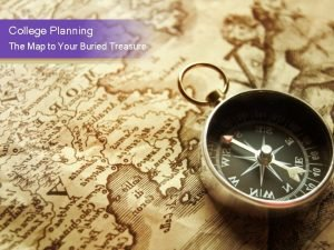 College Planning The Map to Your Buried Treasure