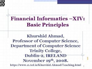 Financial Informatics XIV Basic Principles Khurshid Ahmad Professor