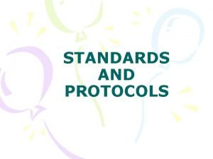 STANDARDS AND PROTOCOLS STANDARDS Standards are essential in