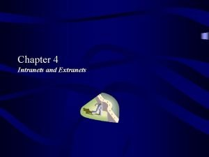 Chapter 4 Intranets and Extranets OBJECTIVES What is