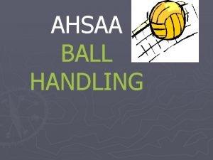AHSAA BALL HANDLING BallHandling Ball handling JUDGMENT is