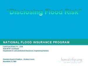 Disclosing Flood Risk NATIONAL FLOOD INSURANCE PROGRAM Carol
