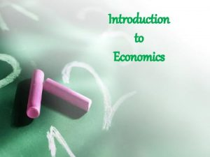 Introduction to Economics Economics 11 th STD Economics