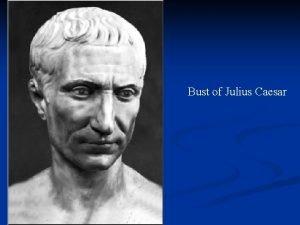 Bust of Julius Caesar Caesar as Author Surviving