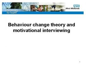 Behaviour change theory and motivational interviewing 1 Behaviour