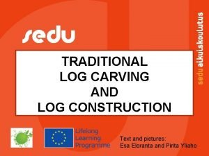 TRADITIONAL LOG CARVING AND LOG CONSTRUCTION Text and