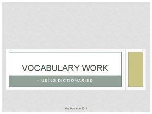 VOCABULARY WORK USING DICTIONARIES May Horverak 2014 VOCABULARY